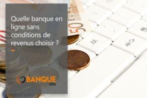 banque en ligne sans condition de revenus